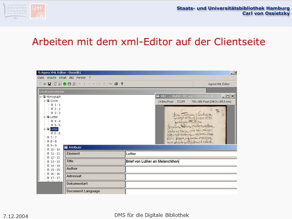7.12.2004 DMS für die Digitale Bibliothek Arbeiten mit dem xml-Editor auf der Clientseite
