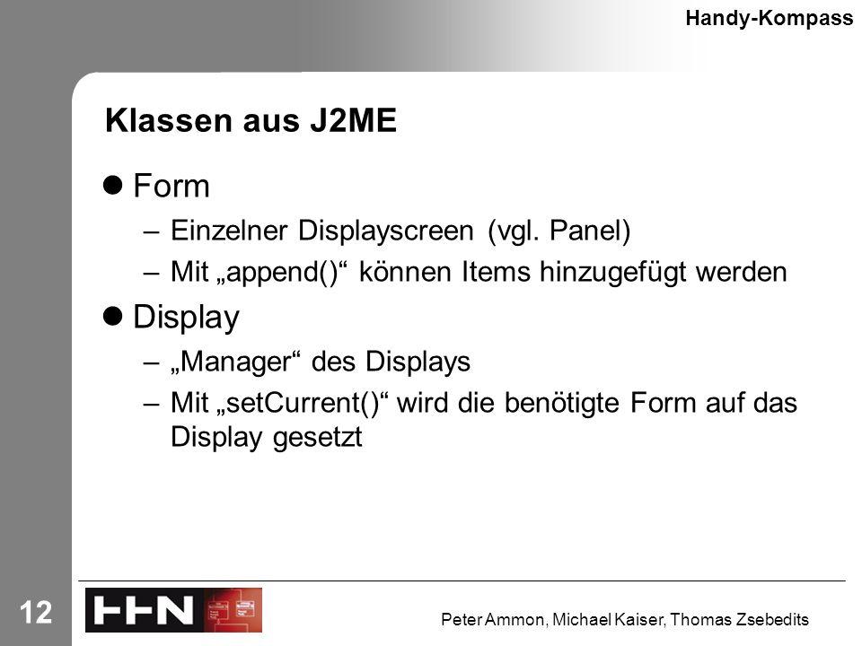 Peter Ammon, Michael Kaiser, Thomas Zsebedits 12 Klassen aus J2ME Form –Einzelner Displayscreen (vgl.