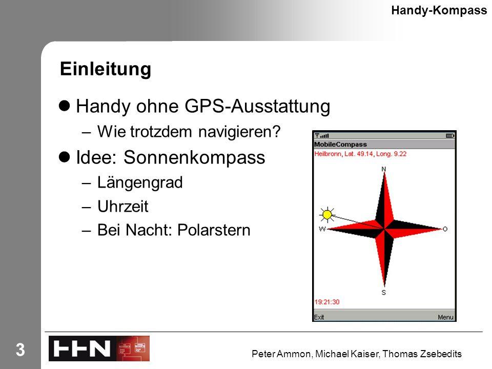 Peter Ammon, Michael Kaiser, Thomas Zsebedits 3 Einleitung Handy ohne GPS-Ausstattung –Wie trotzdem navigieren.