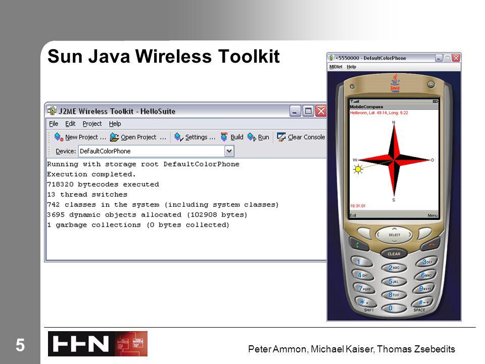 Peter Ammon, Michael Kaiser, Thomas Zsebedits 5 Sun Java Wireless Toolkit