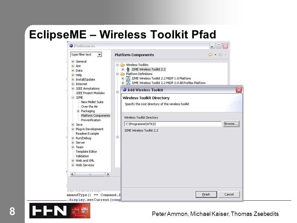 Peter Ammon, Michael Kaiser, Thomas Zsebedits 8 EclipseME – Wireless Toolkit Pfad