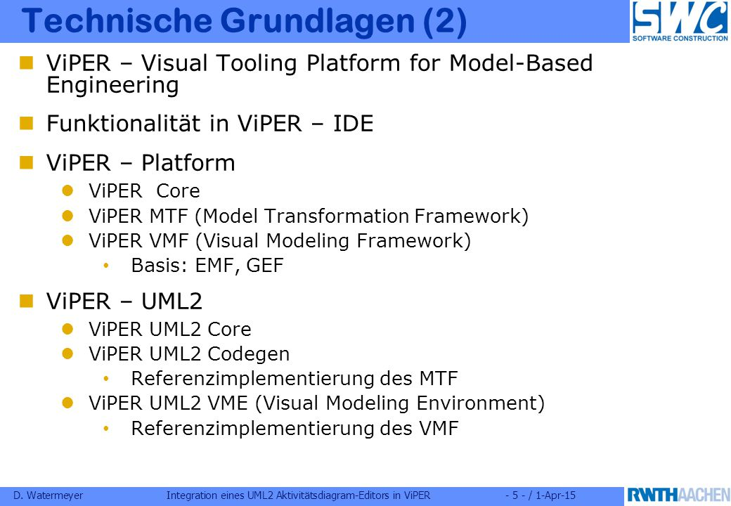 D. WatermeyerIntegration eines UML2 Aktivitätsdiagram-Editors in ViPER- 5 - / 1-Apr-15 Technische Grundlagen (2) ViPER – Visual Tooling Platform for M