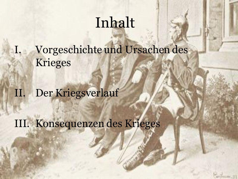 Inhalt I.Vorgeschichte und Ursachen des Krieges II.Der Kriegsverlauf III.Konsequenzen des Krieges