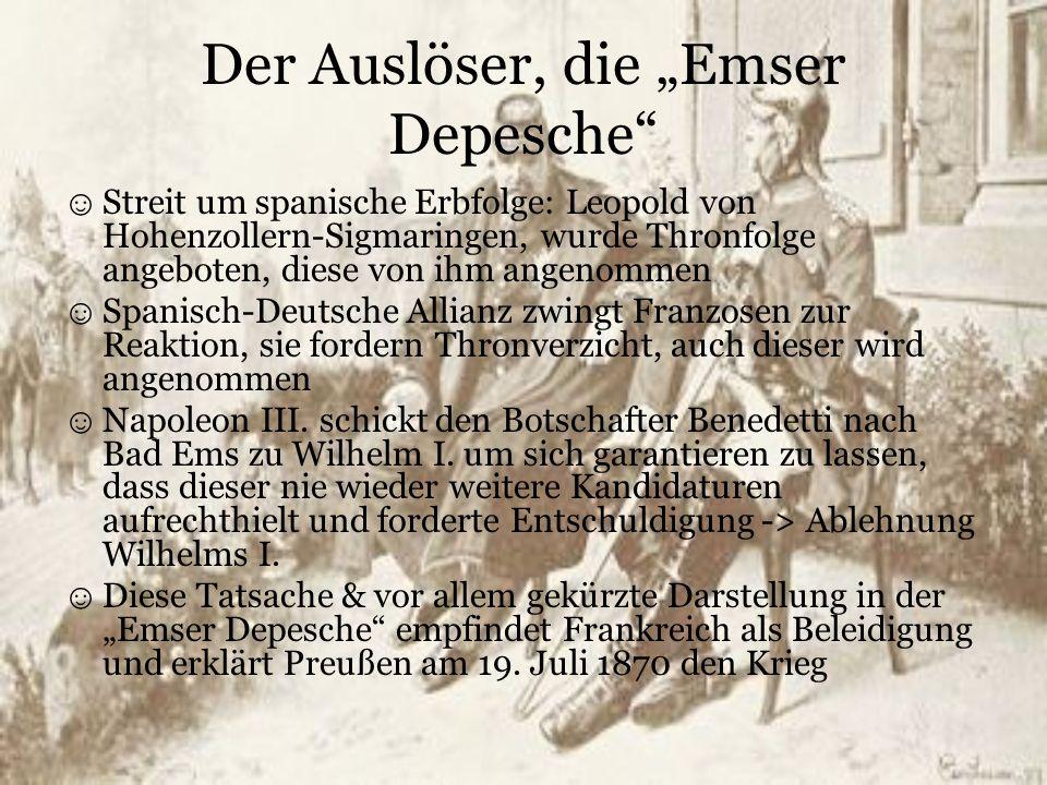 """Der Auslöser, die """"Emser Depesche"""" ☺ Streit um spanische Erbfolge: Leopold von Hohenzollern-Sigmaringen, wurde Thronfolge angeboten, diese von ihm ang"""