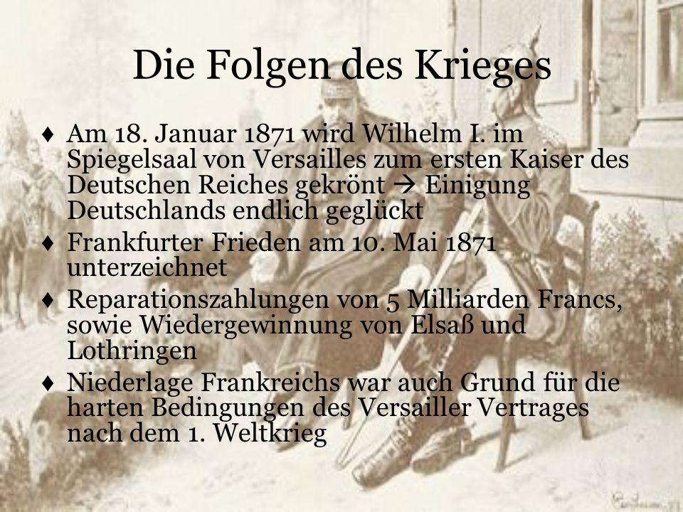 Die Folgen des Krieges ♦ Am 18. Januar 1871 wird Wilhelm I. im Spiegelsaal von Versailles zum ersten Kaiser des Deutschen Reiches gekrönt  Einigung D
