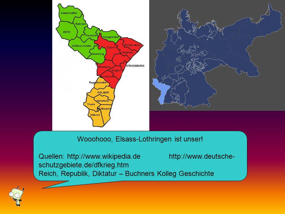 Wooohooo, Elsass-Lothringen ist unser! Quellen: http://www.wikipedia.de http://www.deutsche- schutzgebiete.de/dfkrieg.htm Reich, Republik, Diktatur –
