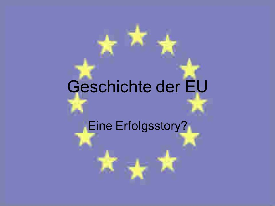 Geschichte der EU Eine Erfolgsstory?