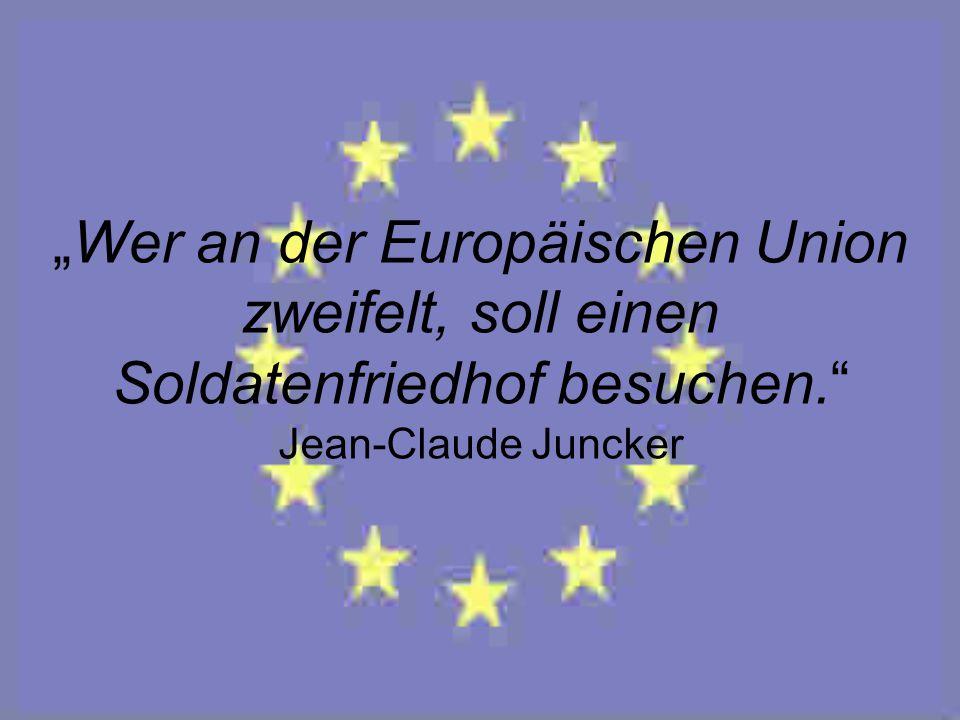 """""""Wer an der Europäischen Union zweifelt, soll einen Soldatenfriedhof besuchen."""" Jean-Claude Juncker"""