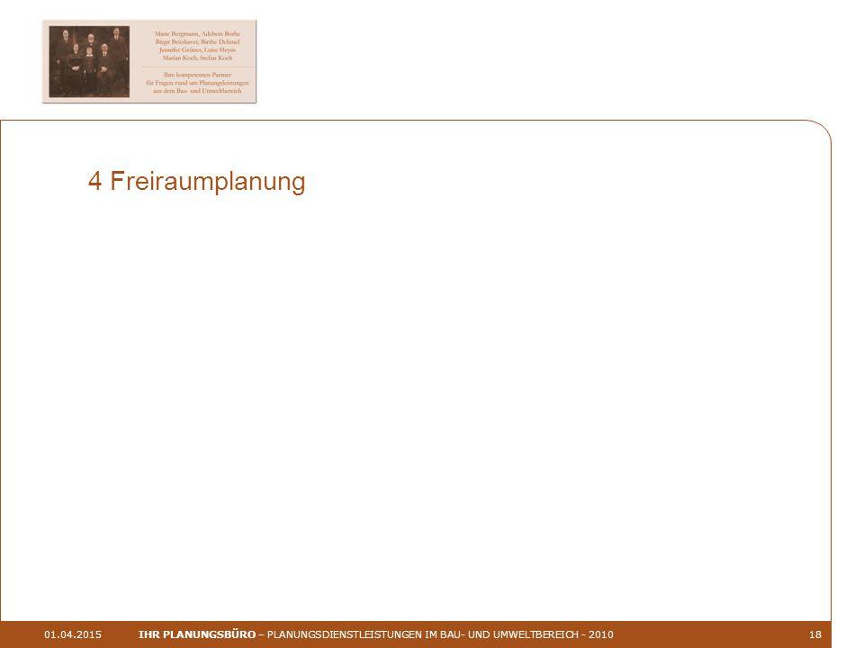 01.04.2015IHR PLANUNGSBÜRO – PLANUNGSDIENSTLEISTUNGEN IM BAU- UND UMWELTBEREICH - 201018 4 Freiraumplanung