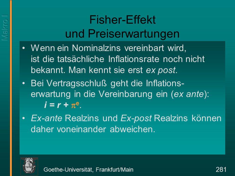 Goethe-Universität, Frankfurt/Main 282 Zusammenhang zwischen Kreditzinsen und Realzins Neben den Inflationserwartungen unter- scheiden sich r und i in der Realität noch durch Verwaltungskosten und Risikoprämien.