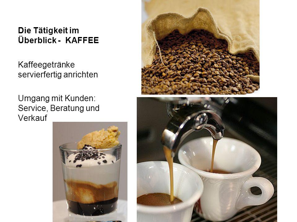 Die Tätigkeit im Überblick - KAFFEE Kaffeegetränke servierfertig anrichten Umgang mit Kunden: Service, Beratung und Verkauf