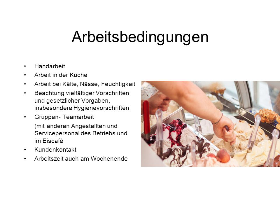 Arbeitsbedingungen Handarbeit Arbeit in der Küche Arbeit bei Kälte, Nässe, Feuchtigkeit Beachtung vielfältiger Vorschriften und gesetzlicher Vorgaben,