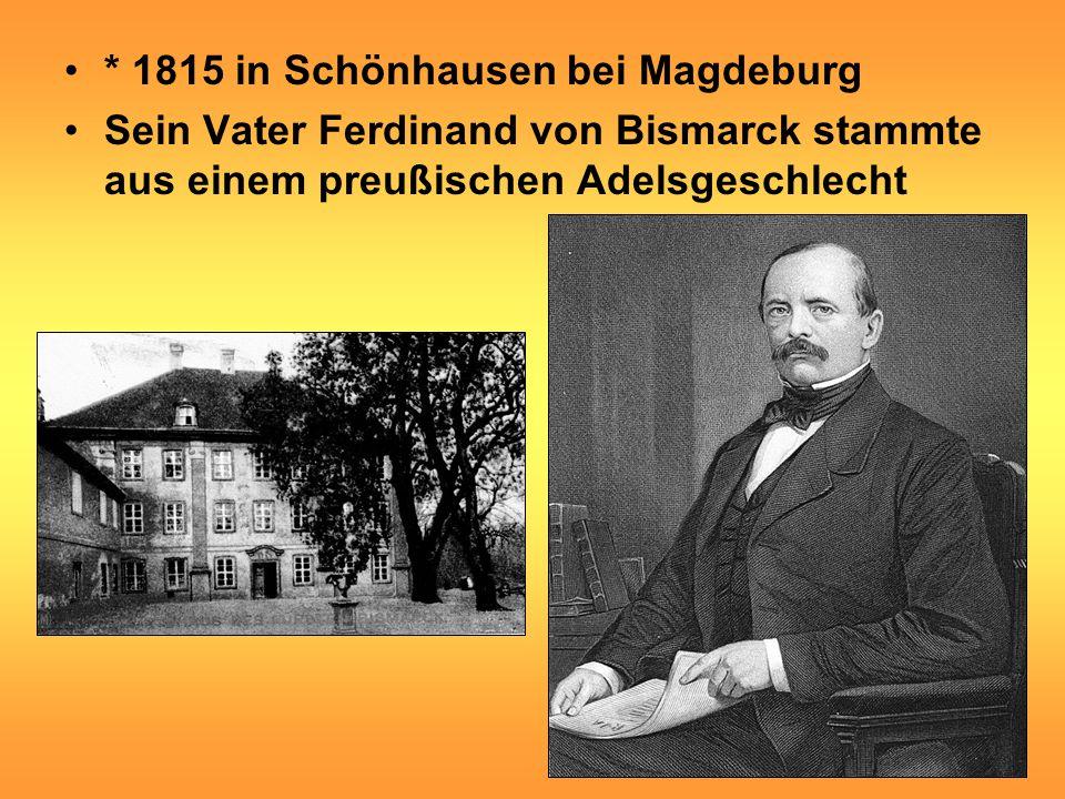 * 1815 in Schönhausen bei Magdeburg Sein Vater Ferdinand von Bismarck stammte aus einem preußischen Adelsgeschlecht