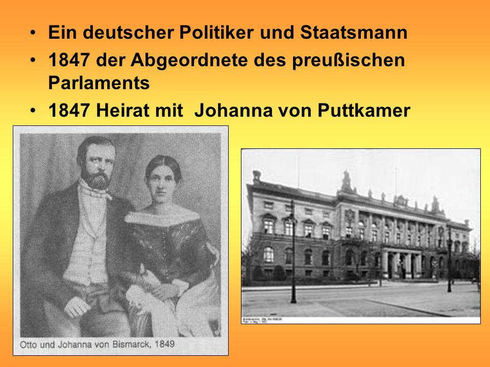 Ein deutscher Politiker und Staatsmann 1847 der Abgeordnete des preußischen Parlaments 1847 Heirat mit Johanna von Puttkamer