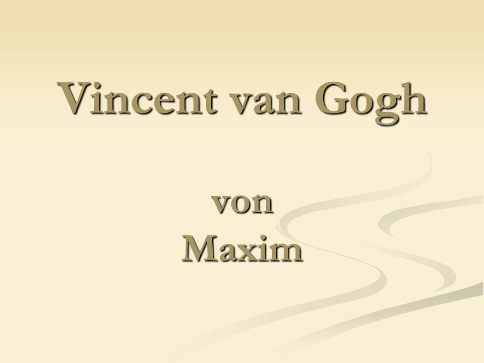 Vincent Willem van Gogh Geboren am 30 März, Geboren am 30 März, 1853 in Groot-Zundert 1853 in Groot-Zundert Selbstmord, 29 Juli 1890 Selbstmord, 29 Juli 1890 Er hinterließ 864 Gemälde Er hinterließ 864 Gemälde Seine Werke machten Seine Werke machten Rekordpreise Rekordpreise