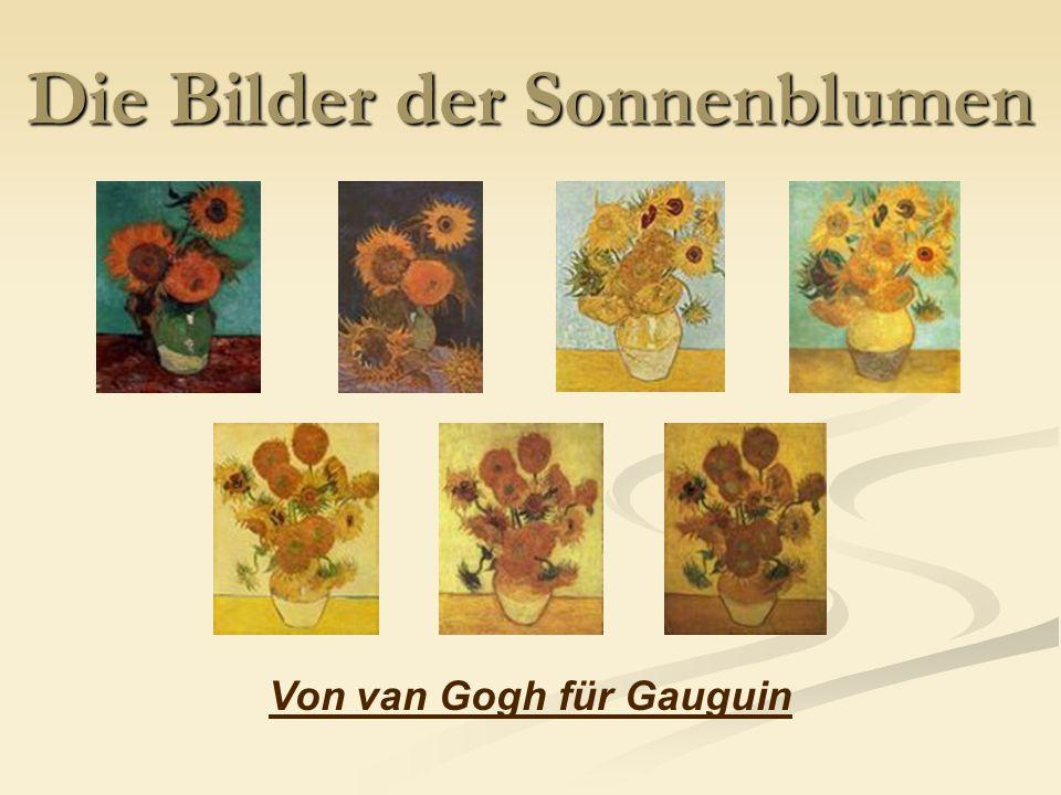 Die Bilder der Sonnenblumen Von van Gogh für Gauguin