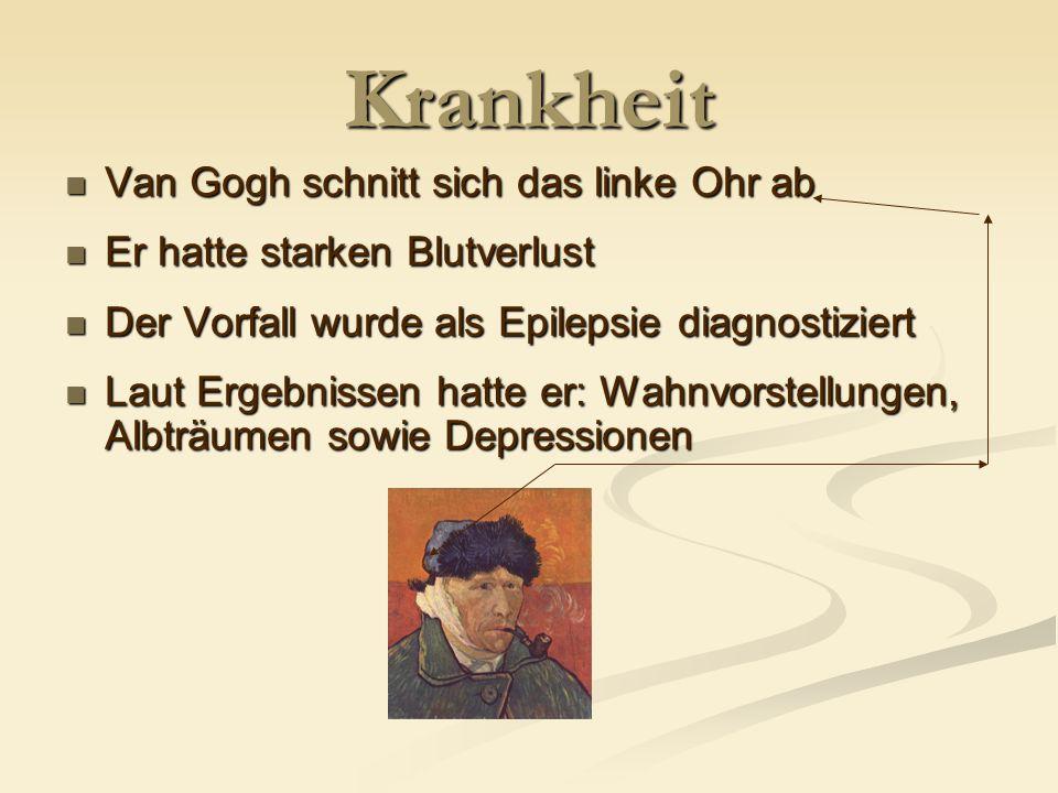 Krankheit Van Gogh schnitt sich das linke Ohr ab Van Gogh schnitt sich das linke Ohr ab Er hatte starken Blutverlust Er hatte starken Blutverlust Der Vorfall wurde als Epilepsie diagnostiziert Der Vorfall wurde als Epilepsie diagnostiziert Laut Ergebnissen hatte er: Wahnvorstellungen, Albträumen sowie Depressionen Laut Ergebnissen hatte er: Wahnvorstellungen, Albträumen sowie Depressionen
