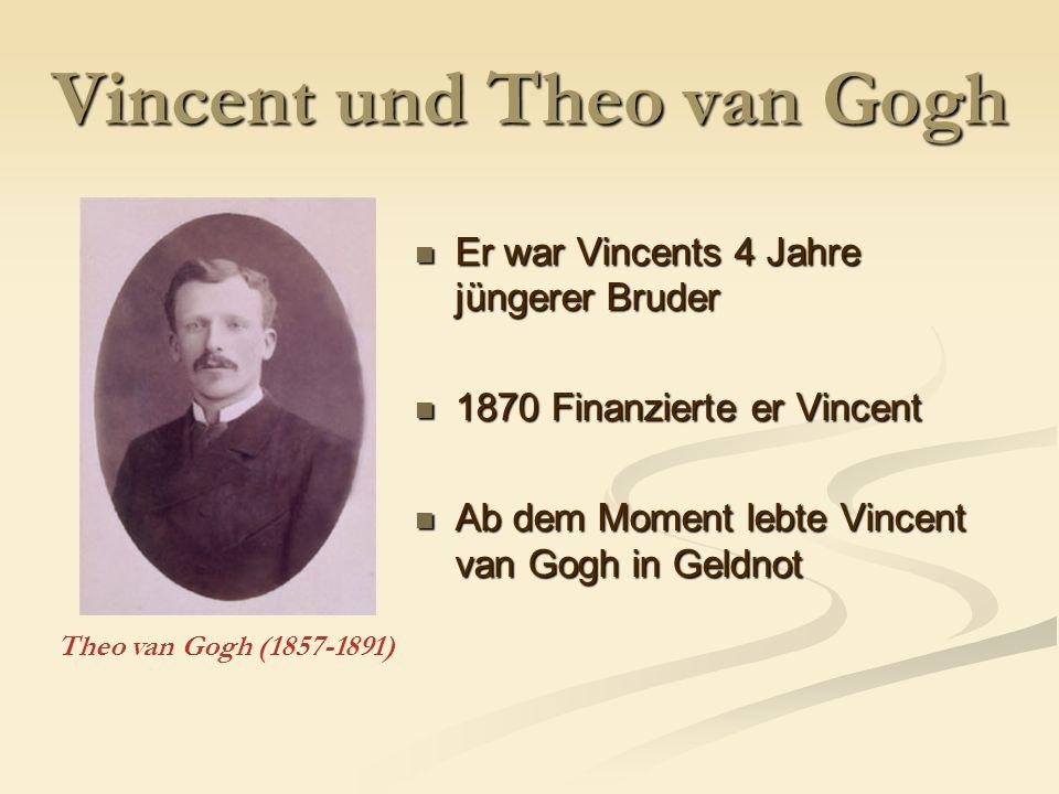 Vincent und Theo van Gogh Er war Vincents 4 Jahre jüngerer Bruder Er war Vincents 4 Jahre jüngerer Bruder 1870 Finanzierte er Vincent 1870 Finanzierte er Vincent Ab dem Moment lebte Vincent van Gogh in Geldnot Ab dem Moment lebte Vincent van Gogh in Geldnot Theo van Gogh (1857-1891)