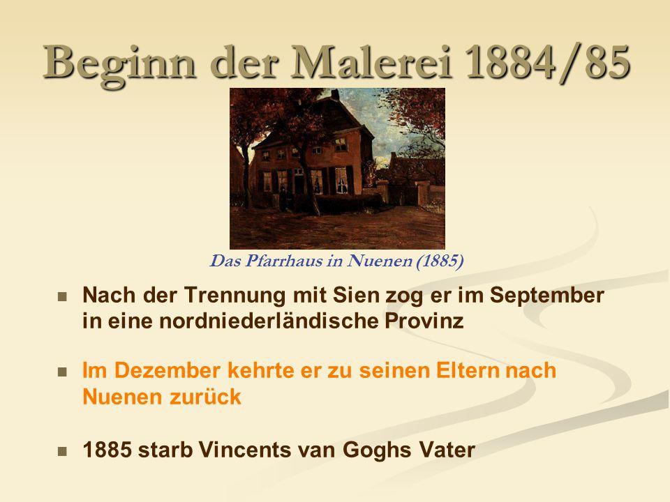 Beginn der Malerei 1884/85 Nach der Trennung mit Sien zog er im September in eine nordniederländische Provinz Im Dezember kehrte er zu seinen Eltern nach Nuenen zurück 1885 starb Vincents van Goghs Vater Das Pfarrhaus in Nuenen (1885)