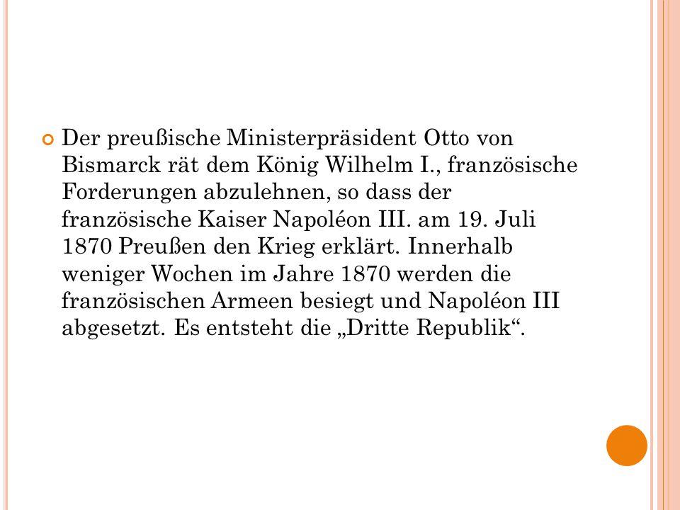 Der preußische Ministerpräsident Otto von Bismarck rät dem König Wilhelm I., französische Forderungen abzulehnen, so dass der französische Kaiser Napo
