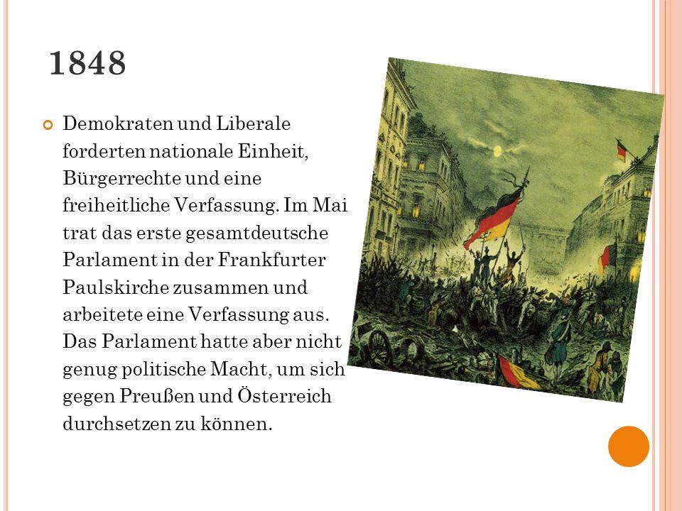 1848 Demokraten und Liberale forderten nationale Einheit, Bürgerrechte und eine freiheitliche Verfassung. Im Mai trat das erste gesamtdeutsche Parlame