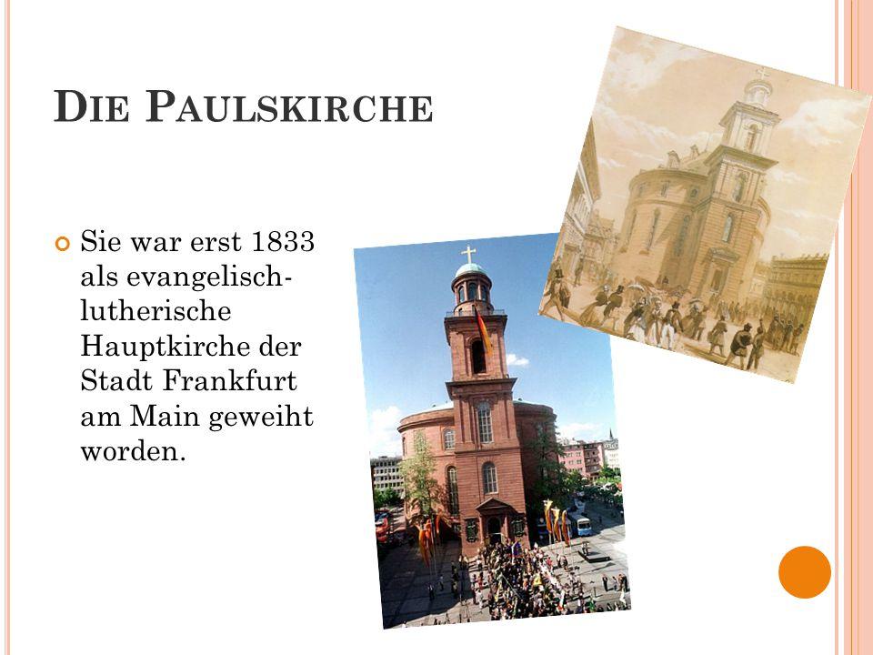 D IE P AULSKIRCHE Sie war erst 1833 als evangelisch- lutherische Hauptkirche der Stadt Frankfurt am Main geweiht worden.
