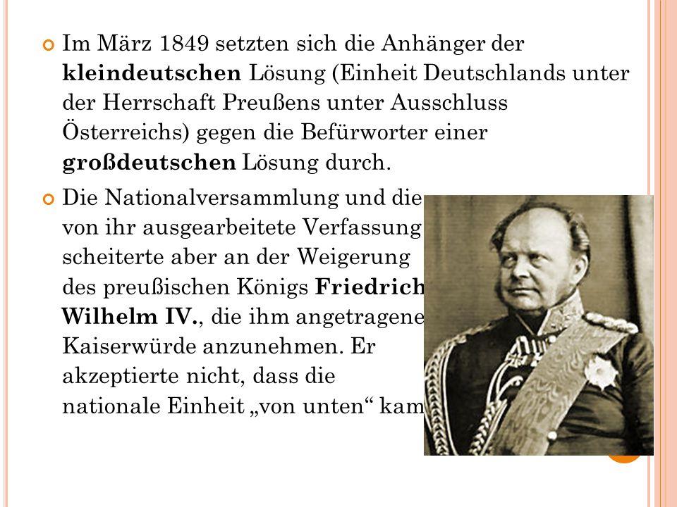 Im März 1849 setzten sich die Anhänger der kleindeutschen Lösung (Einheit Deutschlands unter der Herrschaft Preußens unter Ausschluss Österreichs) geg