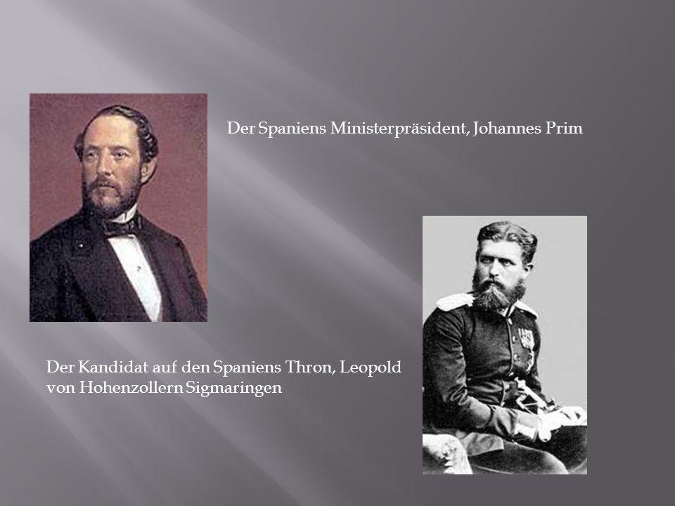 Der Spaniens Ministerpräsident, Johannes Prim Der Kandidat auf den Spaniens Thron, Leopold von Hohenzollern Sigmaringen