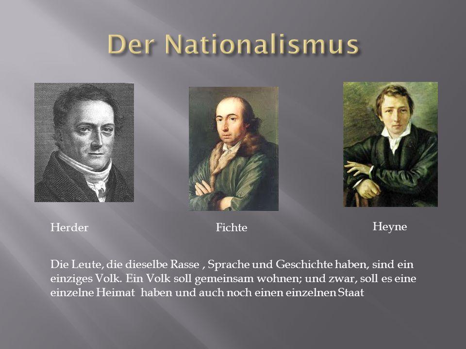 HerderFichte Heyne Die Leute, die dieselbe Rasse, Sprache und Geschichte haben, sind ein einziges Volk. Ein Volk soll gemeinsam wohnen; und zwar, soll
