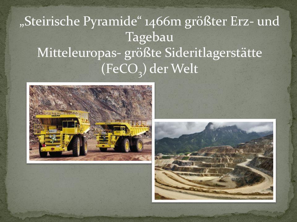 """""""Steirische Pyramide"""" 1466m größter Erz- und Tagebau Mitteleuropas- größte Sideritlagerstätte (FeCO 3 ) der Welt"""