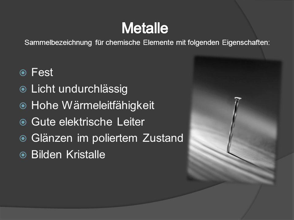 Einteilung der Metalle >Edelmetalle -Gold, Silber, Platin >Unedle Metalle -Eisen, Zink, Aluminium (reagieren O²) >Leichtmetalle: < 5g / cm³ -Aluminium, Natrium, Kalium, Magnesium >Schwermetalle -Eisen, Blei, Kupfer, Chrom, Germanium >Buntmetalle -Kupfer, Cadmium, Zinn, Zink, Nickel, Kobalt >Halbmetalle -Germanium, Silicium