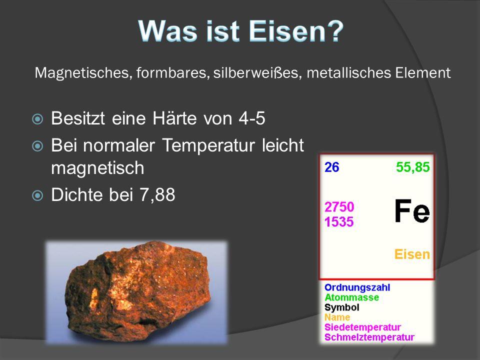 Magnetisches, formbares, silberweißes, metallisches Element  Besitzt eine Härte von 4-5  Bei normaler Temperatur leicht magnetisch  Dichte bei 7,88