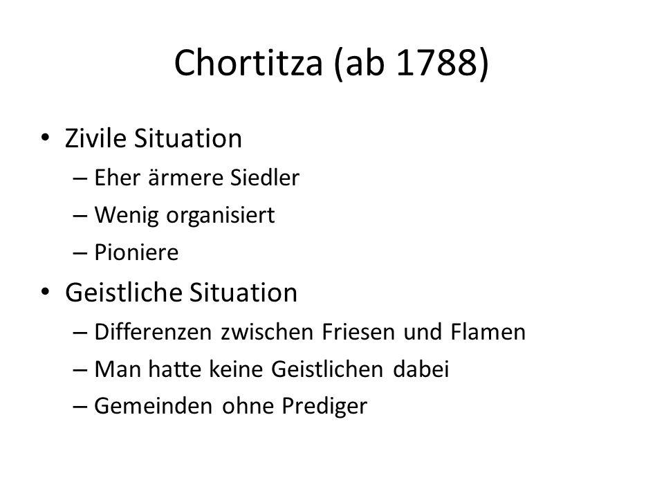 Chortitza (ab 1788) Zivile Situation – Eher ärmere Siedler – Wenig organisiert – Pioniere Geistliche Situation – Differenzen zwischen Friesen und Flam