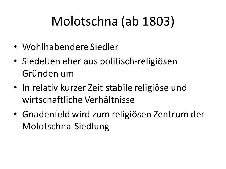 Molotschna (ab 1803) Wohlhabendere Siedler Siedelten eher aus politisch-religiösen Gründen um In relativ kurzer Zeit stabile religiöse und wirtschaftl