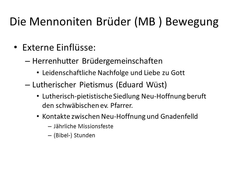 Die Mennoniten Brüder (MB ) Bewegung Externe Einflüsse: – Herrenhutter Brüdergemeinschaften Leidenschaftliche Nachfolge und Liebe zu Gott – Lutherisch