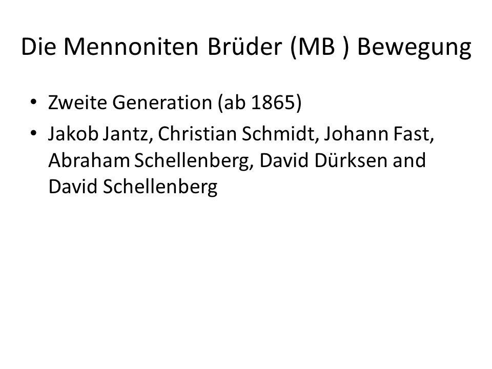Die Mennoniten Brüder (MB ) Bewegung Zweite Generation (ab 1865) Jakob Jantz, Christian Schmidt, Johann Fast, Abraham Schellenberg, David Dürksen and