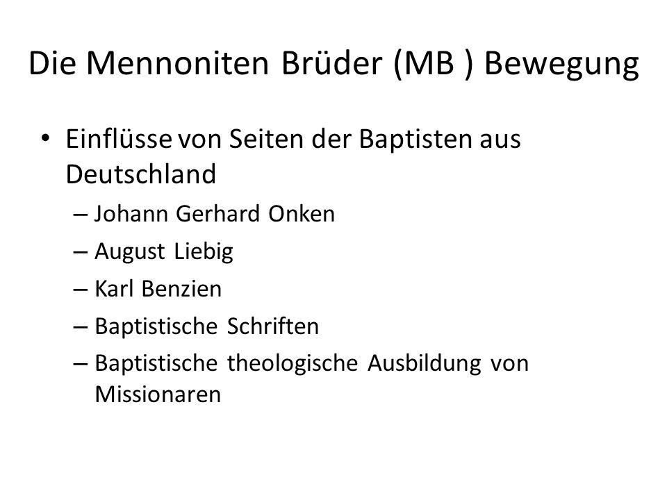 Die Mennoniten Brüder (MB ) Bewegung Einflüsse von Seiten der Baptisten aus Deutschland – Johann Gerhard Onken – August Liebig – Karl Benzien – Baptis