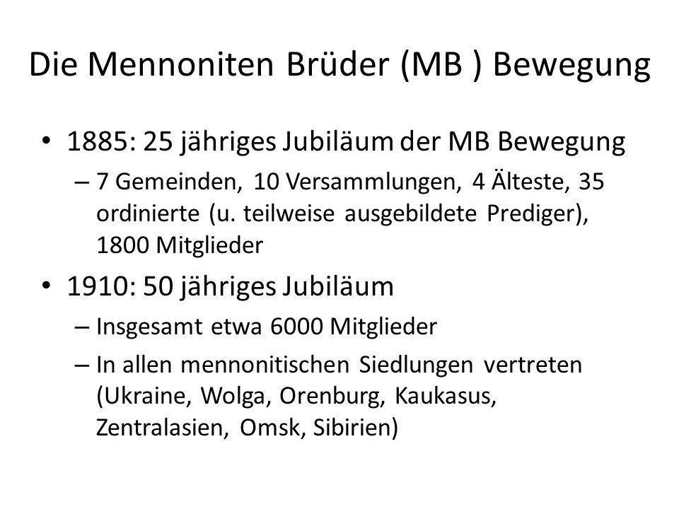 Die Mennoniten Brüder (MB ) Bewegung 1885: 25 jähriges Jubiläum der MB Bewegung – 7 Gemeinden, 10 Versammlungen, 4 Älteste, 35 ordinierte (u. teilweis