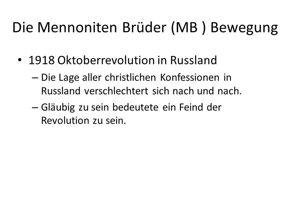 Die Mennoniten Brüder (MB ) Bewegung 1918 Oktoberrevolution in Russland – Die Lage aller christlichen Konfessionen in Russland verschlechtert sich nac