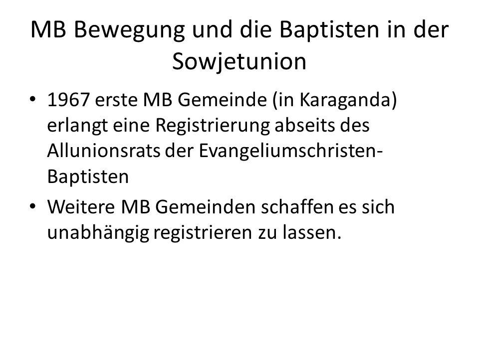 MB Bewegung und die Baptisten in der Sowjetunion 1967 erste MB Gemeinde (in Karaganda) erlangt eine Registrierung abseits des Allunionsrats der Evange