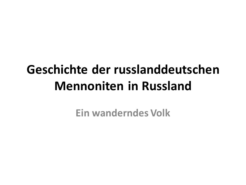 Geschichte der russlanddeutschen Mennoniten in Russland Ein wanderndes Volk