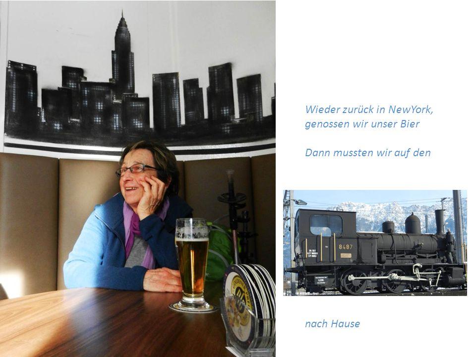 Wieder zurück in NewYork, genossen wir unser Bier Dann mussten wir auf den nach Hause