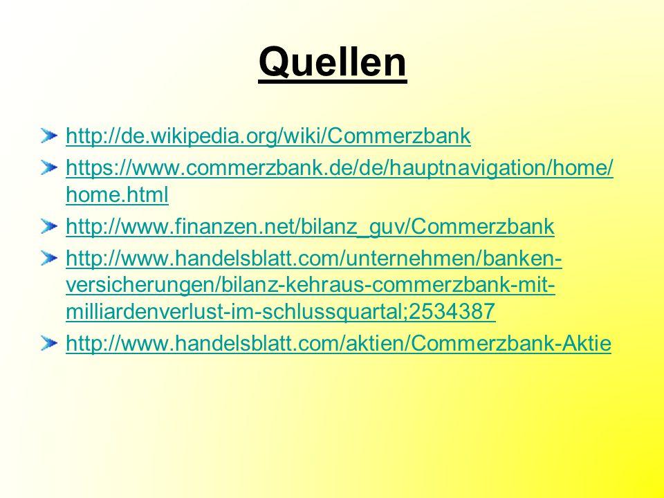 Quellen http://de.wikipedia.org/wiki/Commerzbank https://www.commerzbank.de/de/hauptnavigation/home/ home.html http://www.finanzen.net/bilanz_guv/Comm
