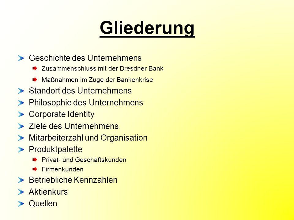 Gliederung Geschichte des Unternehmens Zusammenschluss mit der Dresdner Bank Maßnahmen im Zuge der Bankenkrise Standort des Unternehmens Philosophie d
