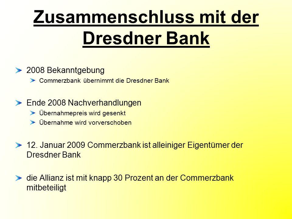 Zusammenschluss mit der Dresdner Bank 2008 Bekanntgebung Commerzbank übernimmt die Dresdner Bank Ende 2008 Nachverhandlungen Übernahmepreis wird gesen