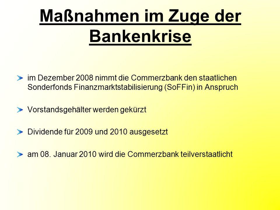 Standort des Unternehmens Haupt- und juristischer Sitz: Commerzbank Aktiengesellschaft Kaiserplatz 1 60311 Frankfurt am Main 1200 Filialen in ganz Deutschland 23 Filialen im Ausland 28 Repräsentanzen im Ausland 11 Tochtergesellschaften in 46 Ländern der Schwerpunkt liegt auf Deutschland