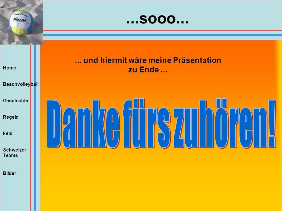 Home Beachvolleyball Regeln Feld Geschichte Schweizer Teams Bilder... und hiermit wäre meine Präsentation zu Ende......sooo...
