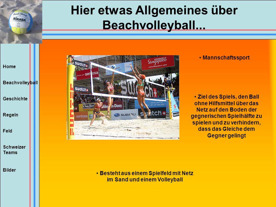 Beachvolleyball Regeln Feld Geschichte Schweizer Teams Bilder Hier etwas Allgemeines über Beachvolleyball... Mannschaftssport Ziel des Spiels, den Bal