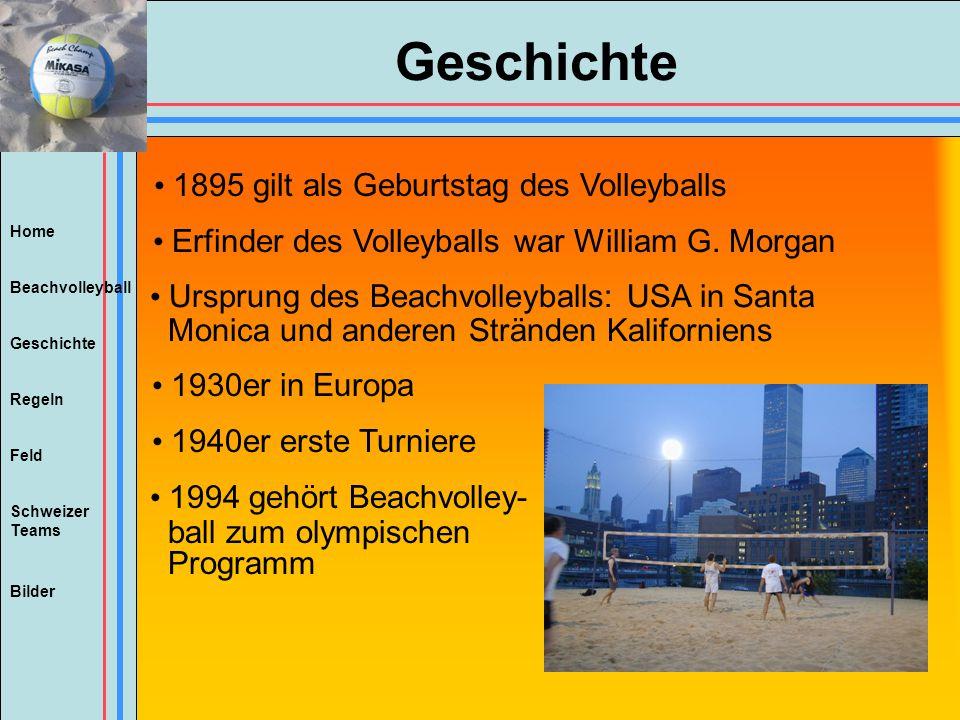 Home Beachvolleyball Regeln Feld Geschichte Schweizer Teams Bilder Geschichte 1895 gilt als Geburtstag des Volleyballs Erfinder des Volleyballs war Wi
