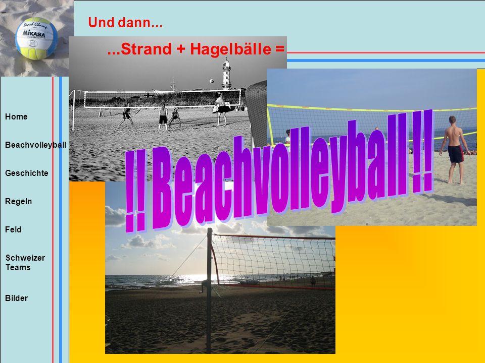 Home Beachvolleyball Regeln Feld Geschichte Schweizer Teams Bilder...Strand + Hagelbälle = Und dann...